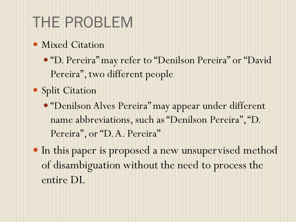 THE PROBLEM Mixed Citation D. Pereira may refer to Denilson Pereira or David Pereira, two different people Split Citation Denilson Alves Pereira may a