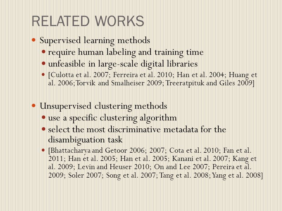 RELATED WORKS Supervised learning methods require human labeling and training time unfeasible in large-scale digital libraries [Culotta et al. 2007; F