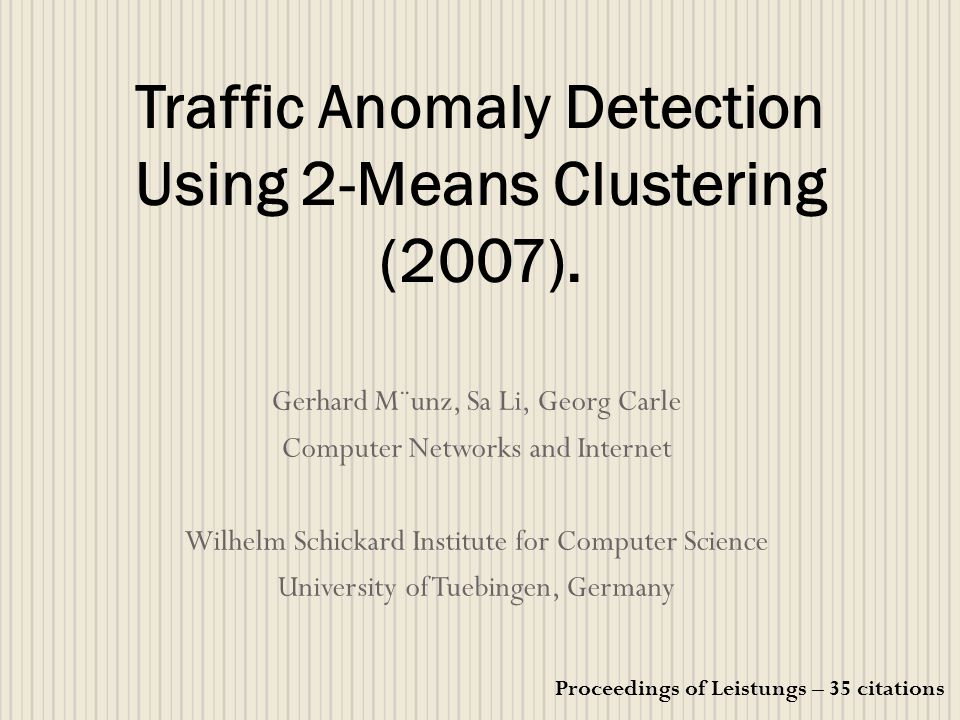 Gerhard M¨unz, Sa Li, Georg Carle Computer Networks and Internet Wilhelm Schickard Institute for Computer Science University of Tuebingen, Germany Traffic Anomaly Detection Using 2-Means Clustering (2007).