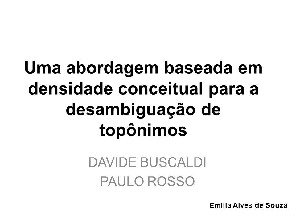 Uma abordagem baseada em densidade conceitual para a desambiguação de topônimos DAVIDE BUSCALDI PAULO ROSSO Emilia Alves de Souza