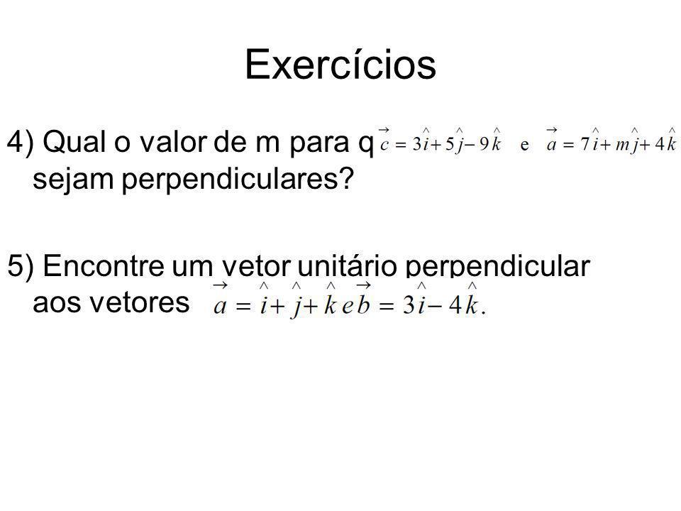 Exercícios 4) Qual o valor de m para que sejam perpendiculares? 5) Encontre um vetor unitário perpendicular aos vetores