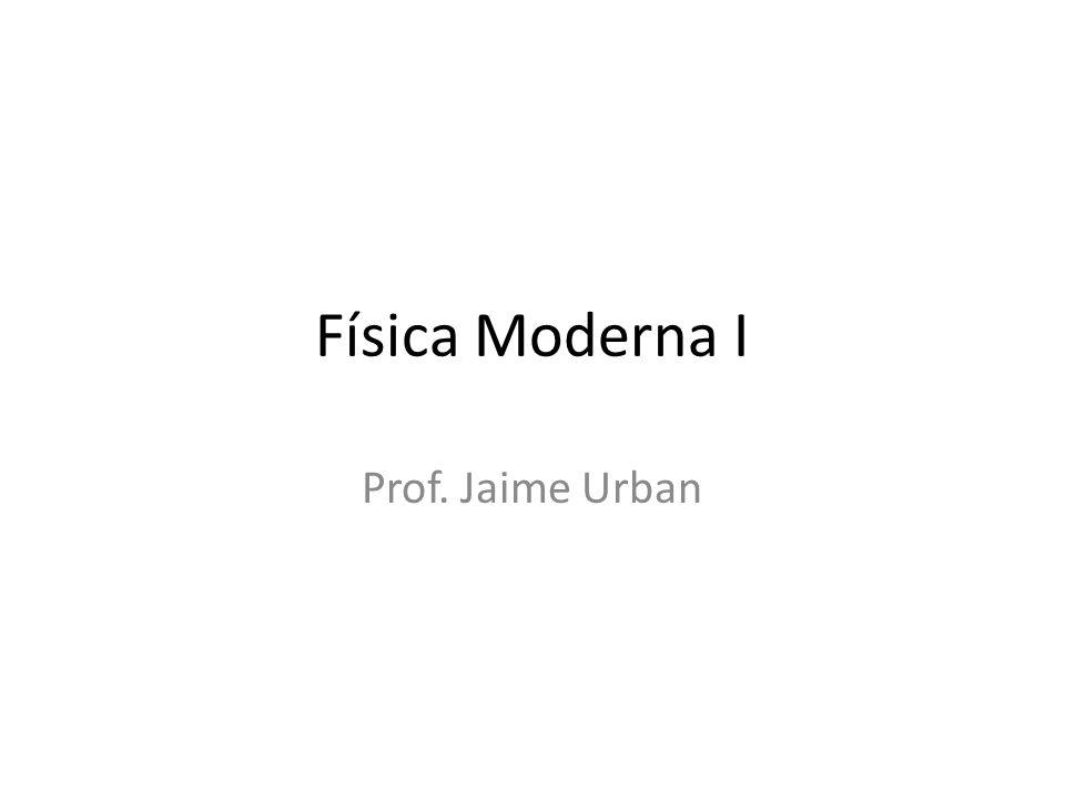 Física Moderna I Prof. Jaime Urban