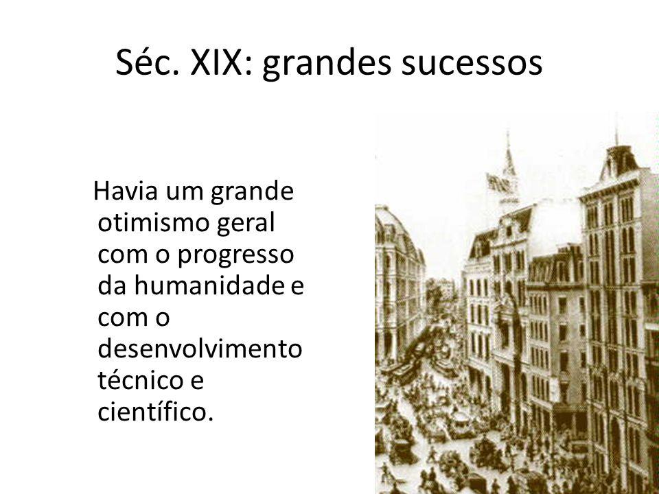 Havia um grande otimismo geral com o progresso da humanidade e com o desenvolvimento técnico e científico. Séc. XIX: grandes sucessos