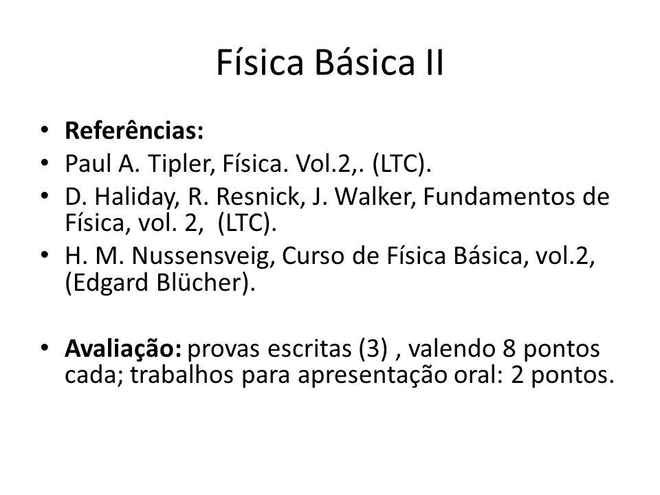Física Básica II Referências: Paul A.Tipler, Física.