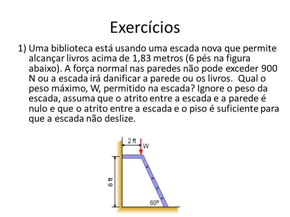 Exercícios 1) Uma biblioteca está usando uma escada nova que permite alcançar livros acima de 1,83 metros (6 pés na figura abaixo). A força normal nas