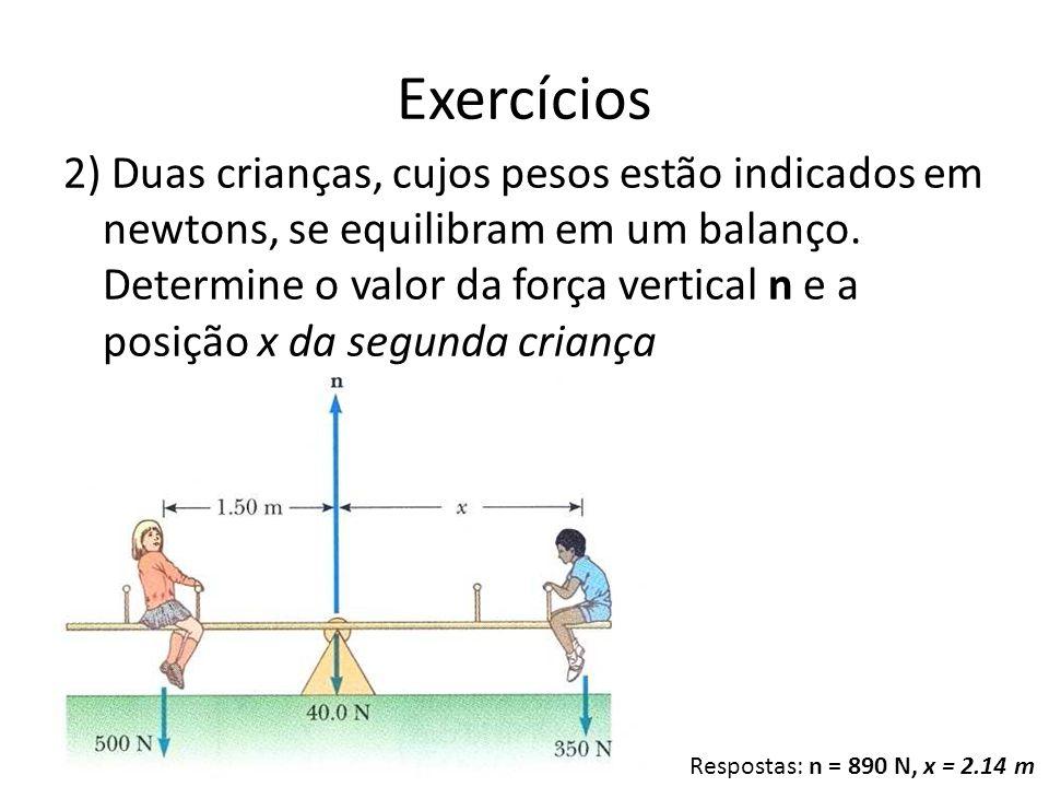 2) Duas crianças, cujos pesos estão indicados em newtons, se equilibram em um balanço. Determine o valor da força vertical n e a posição x da segunda