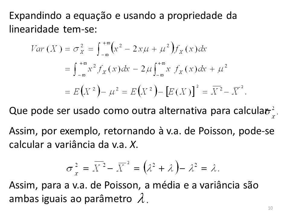 10 Expandindo a equação e usando a propriedade da linearidade tem-se: Que pode ser usado como outra alternativa para calcular Assim, por exemplo, reto