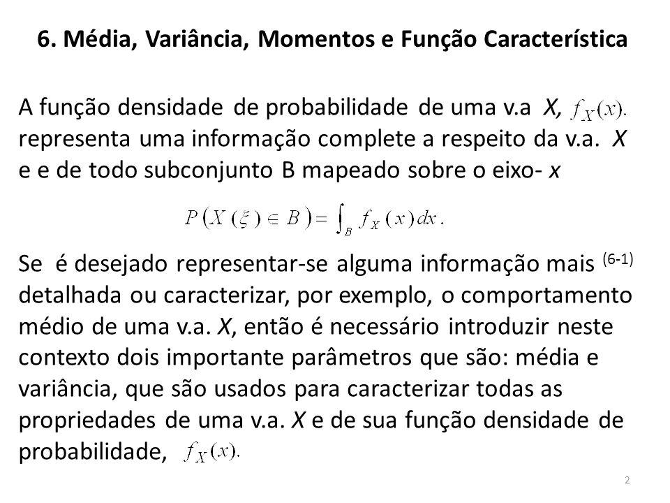 2 6. Média, Variância, Momentos e Função Característica A função densidade de probabilidade de uma v.a X, representa uma informação complete a respeit