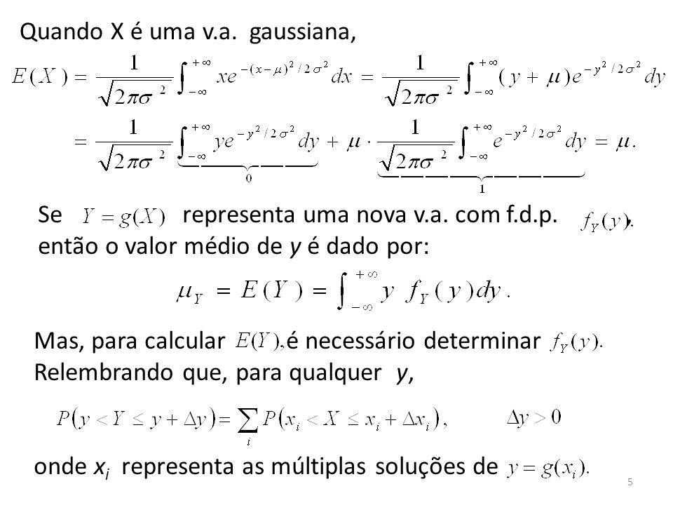 5 Quando X é uma v.a. gaussiana, Se representa uma nova v.a. com f.d.p., então o valor médio de y é dado por: Mas, para calcular é necessário determin