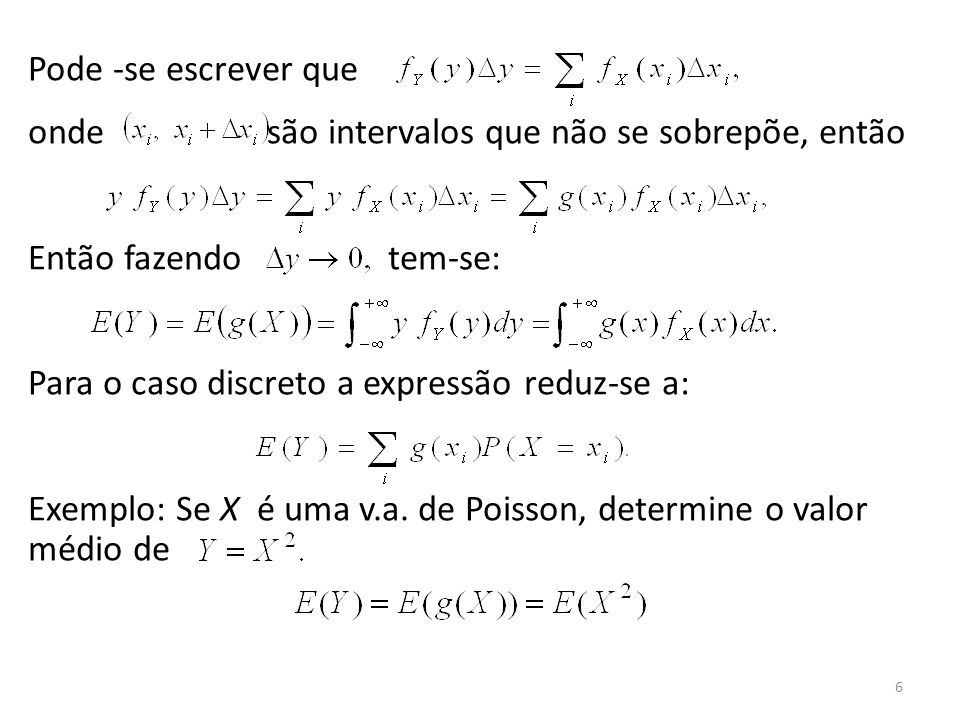 6 Pode -se escrever que onde são intervalos que não se sobrepõe, então Então fazendo tem-se: Para o caso discreto a expressão reduz-se a: Exemplo: Se
