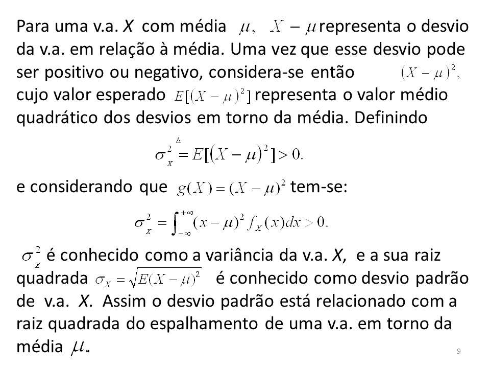 9 Para uma v.a. X com média representa o desvio da v.a. em relação à média. Uma vez que esse desvio pode ser positivo ou negativo, considera-se então