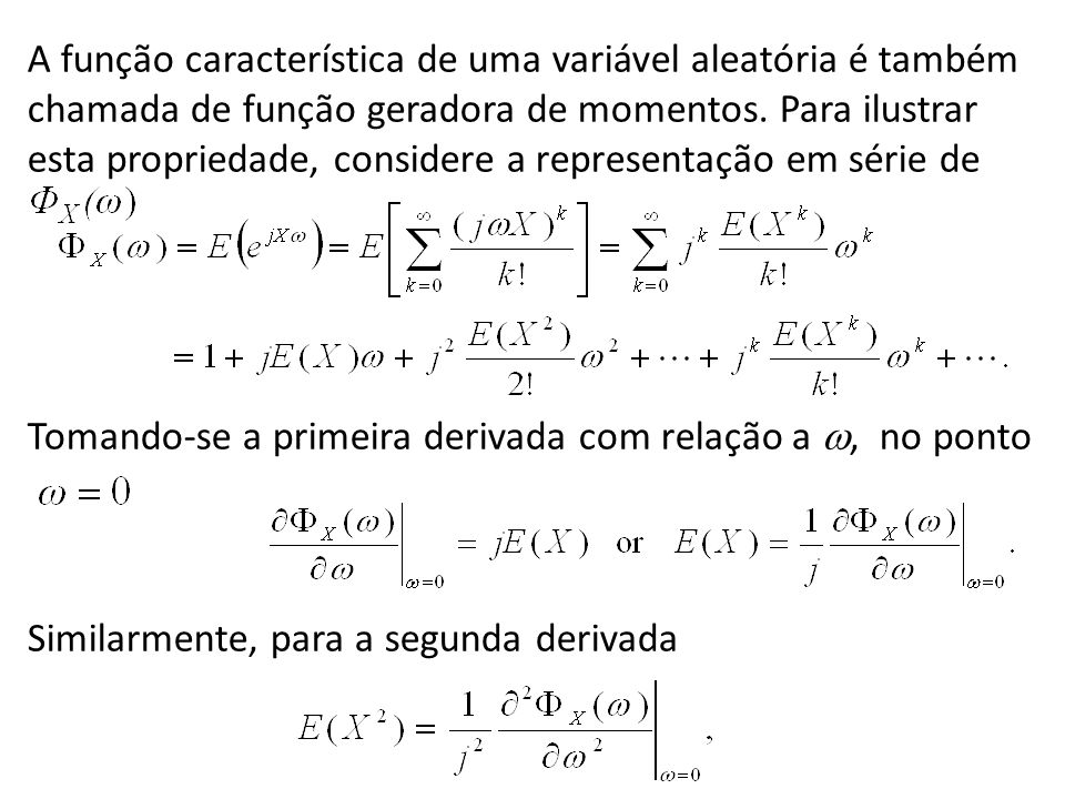 A função característica de uma variável aleatória é também chamada de função geradora de momentos. Para ilustrar esta propriedade, considere a represe