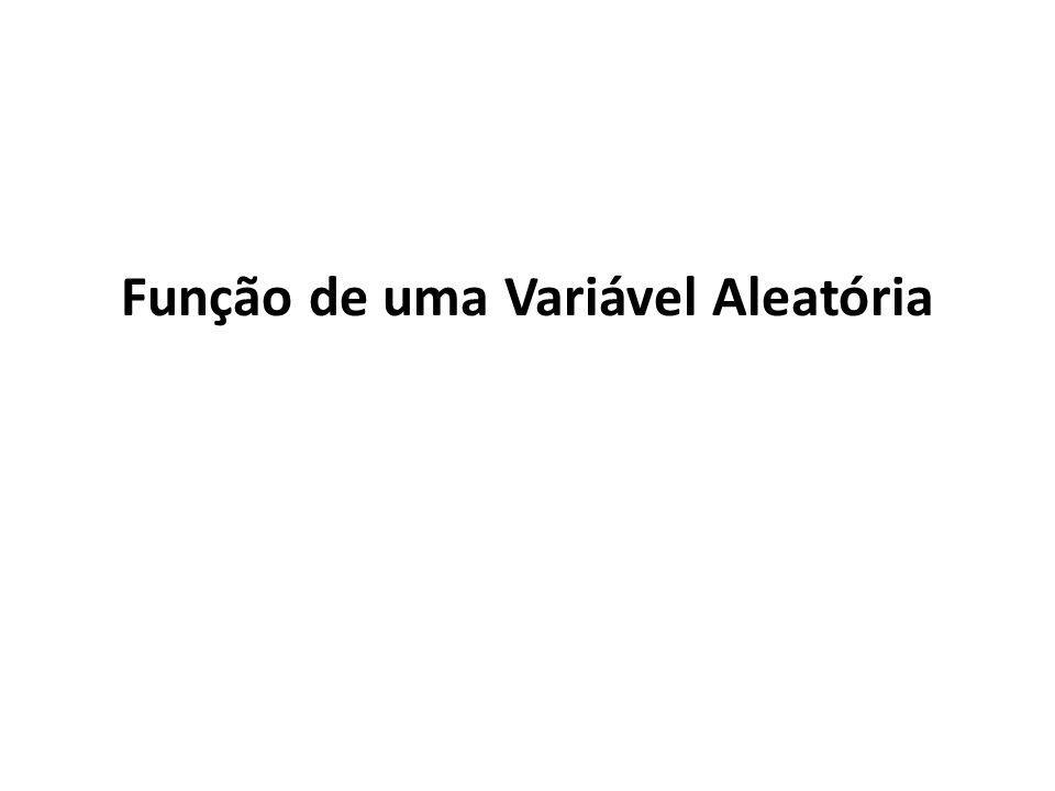 2 5.Função de uma Variável Aleatória Seja X uma v.a.