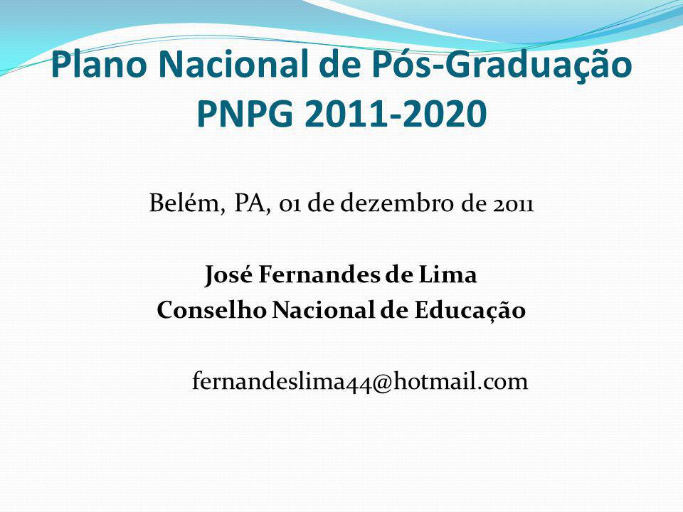 Plano Nacional de Pós-Graduação PNPG 2011-2020 Belém, PA, 01 de dezembro de 2011 José Fernandes de Lima Conselho Nacional de Educação fernandeslima44@