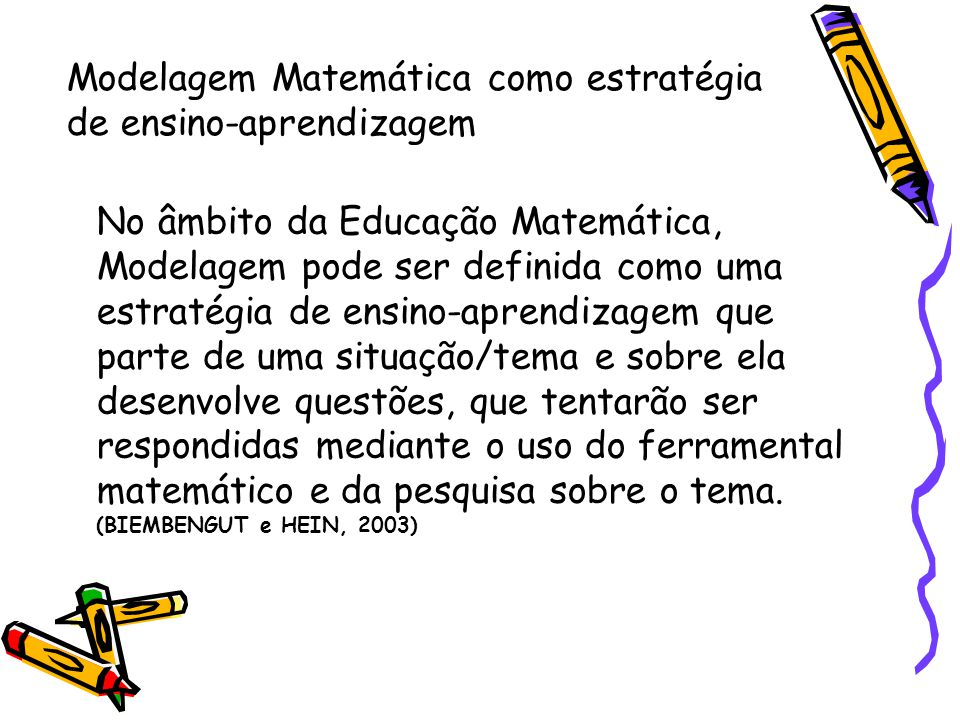 Modelagem Matemática como estratégia de ensino-aprendizagem No âmbito da Educação Matemática, Modelagem pode ser definida como uma estratégia de ensin