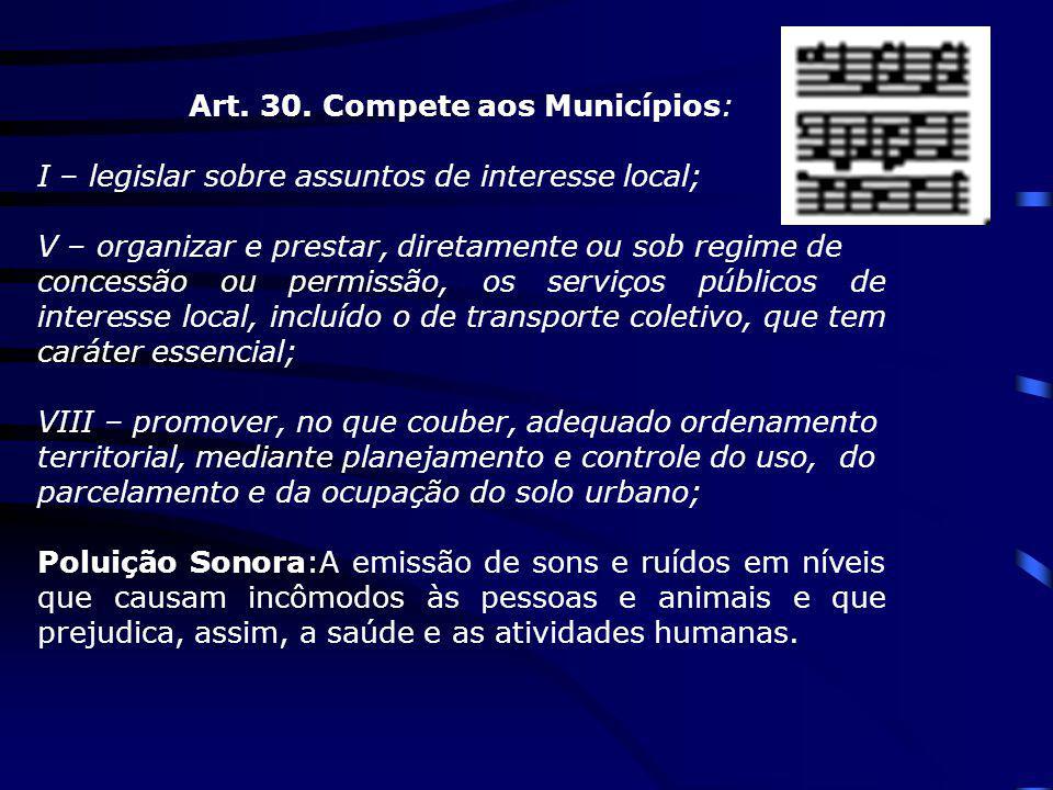 Art. 30. Compete aos Municípios: I – legislar sobre assuntos de interesse local; V – organizar e prestar, diretamente ou sob regime de concessão ou pe