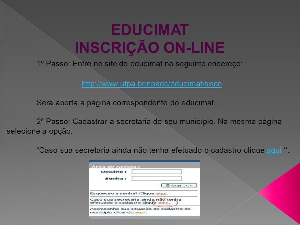 EDUCIMAT INSCRIÇÃO ONLINE Uma página em forma de formulário será aberta, composta por duas partes: Dados Cadastrais...