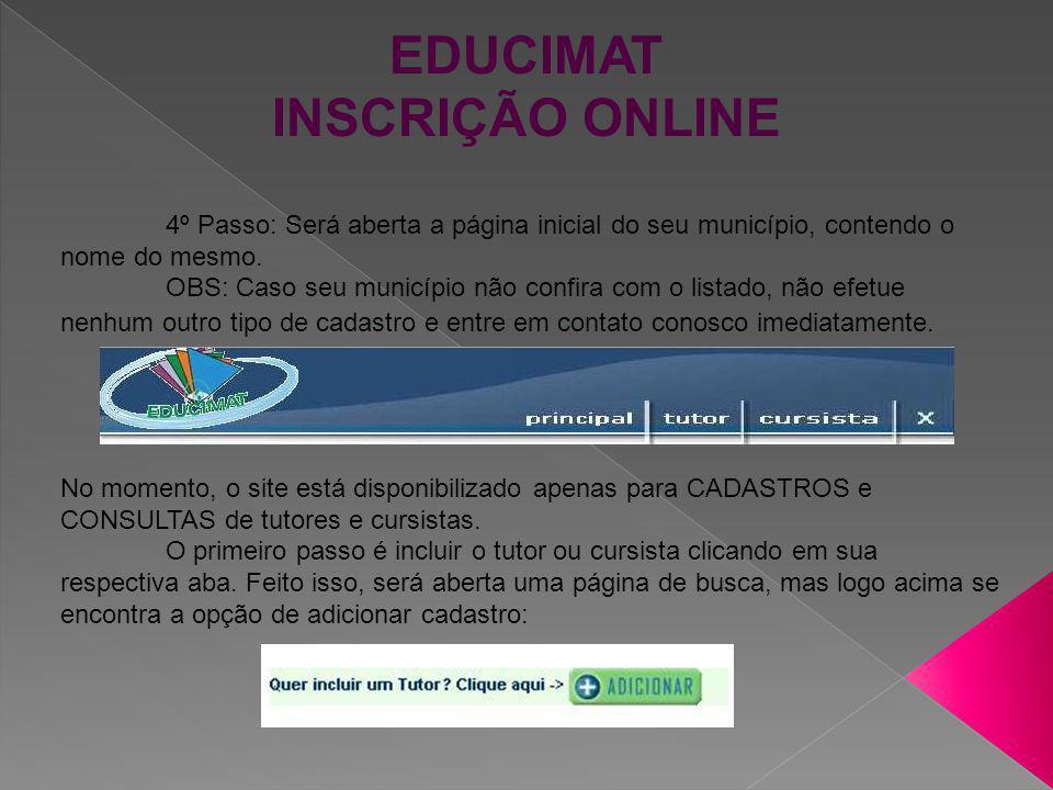 EDUCIMAT INSCRIÇÃO ONLINE Será aberto um formulário de cadastro, cujo qual deverá ser preenchido por completo.