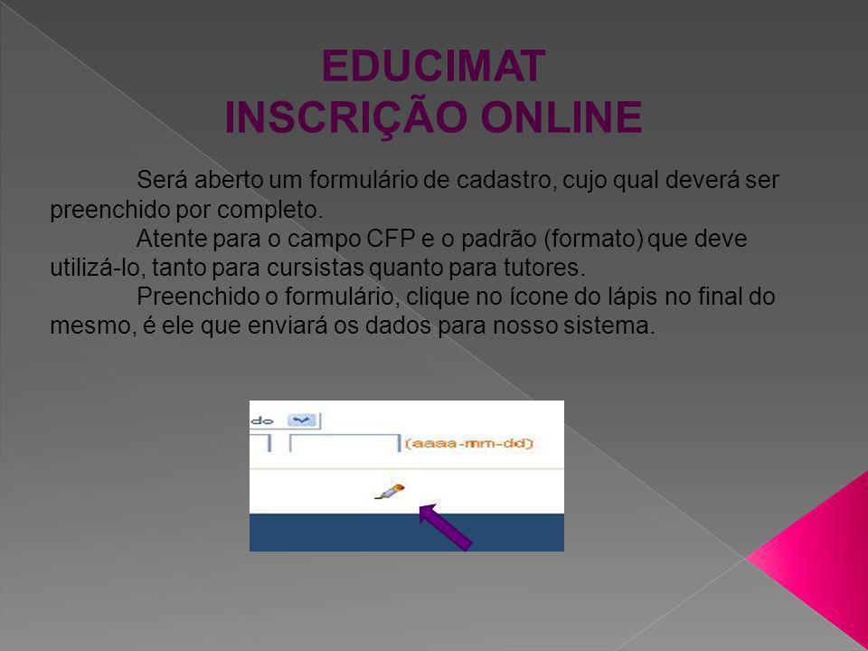 EDUCIMAT INSCRIÇÃO ONLINE O caractere coringa na Pesquisa é o % .