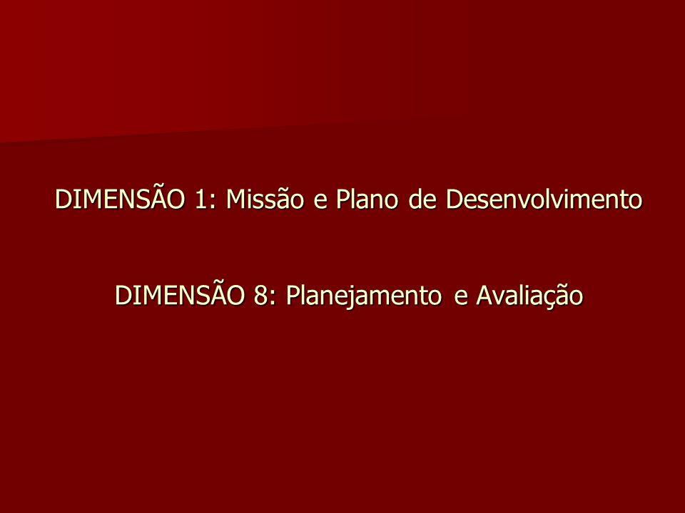 DIMENSÃO 1: Missão e Plano de Desenvolvimento DIMENSÃO 8: Planejamento e Avaliação
