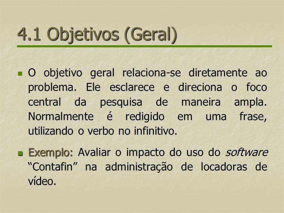 4.1 Objetivos (Geral) O objetivo geral relaciona-se diretamente ao problema. Ele esclarece e direciona o foco central da pesquisa de maneira ampla. No