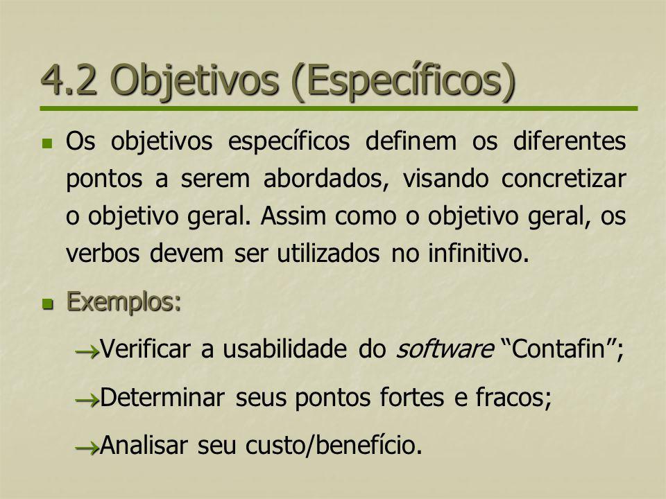 4.2 Objetivos (Específicos) Os objetivos específicos definem os diferentes pontos a serem abordados, visando concretizar o objetivo geral. Assim como