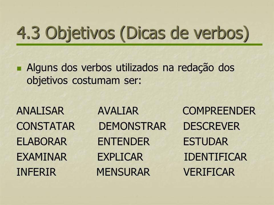 4.3 Objetivos (Dicas de verbos) Alguns dos verbos utilizados na redação dos objetivos costumam ser: ANALISAR AVALIAR COMPREENDER CONSTATAR DEMONSTRAR
