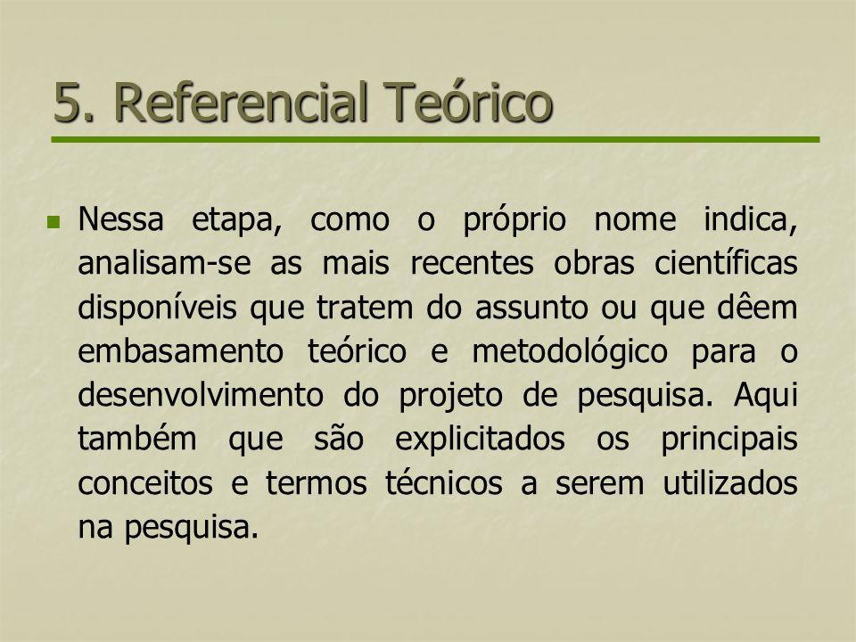 5. Referencial Teórico Nessa etapa, como o próprio nome indica, analisam-se as mais recentes obras científicas disponíveis que tratem do assunto ou qu