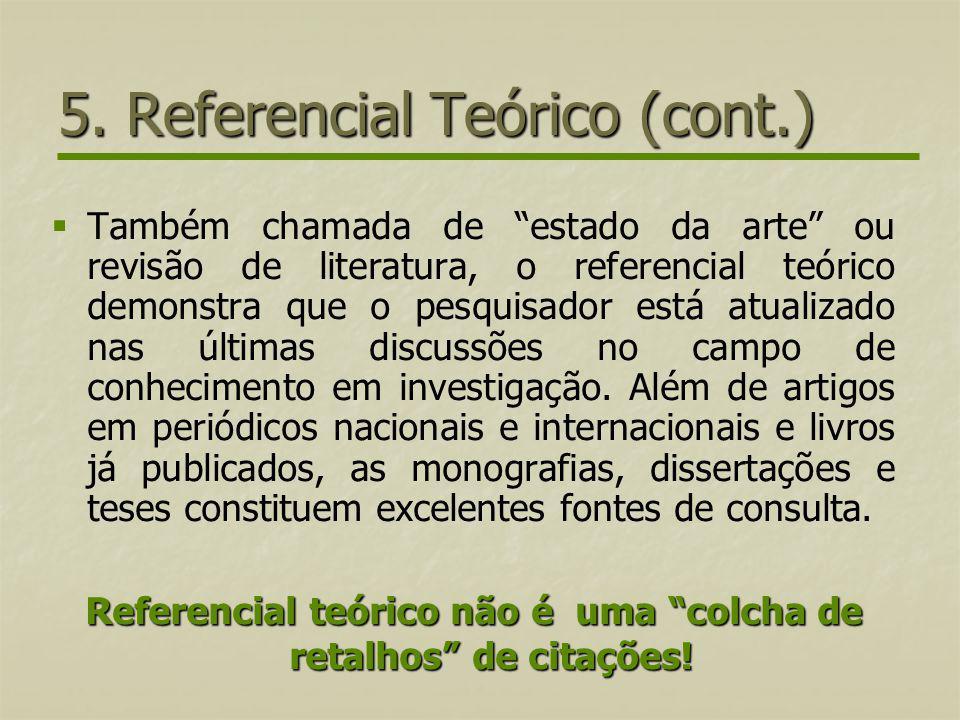 5. Referencial Teórico (cont.) Também chamada de estado da arte ou revisão de literatura, o referencial teórico demonstra que o pesquisador está atual