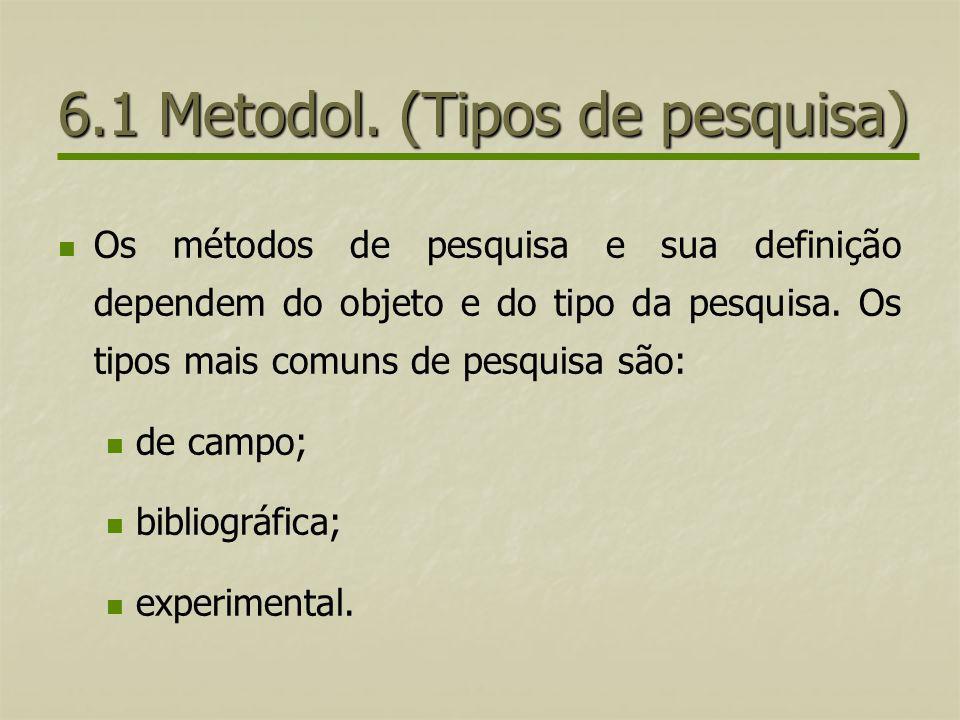 6.1 Metodol. (Tipos de pesquisa) Os métodos de pesquisa e sua definição dependem do objeto e do tipo da pesquisa. Os tipos mais comuns de pesquisa são