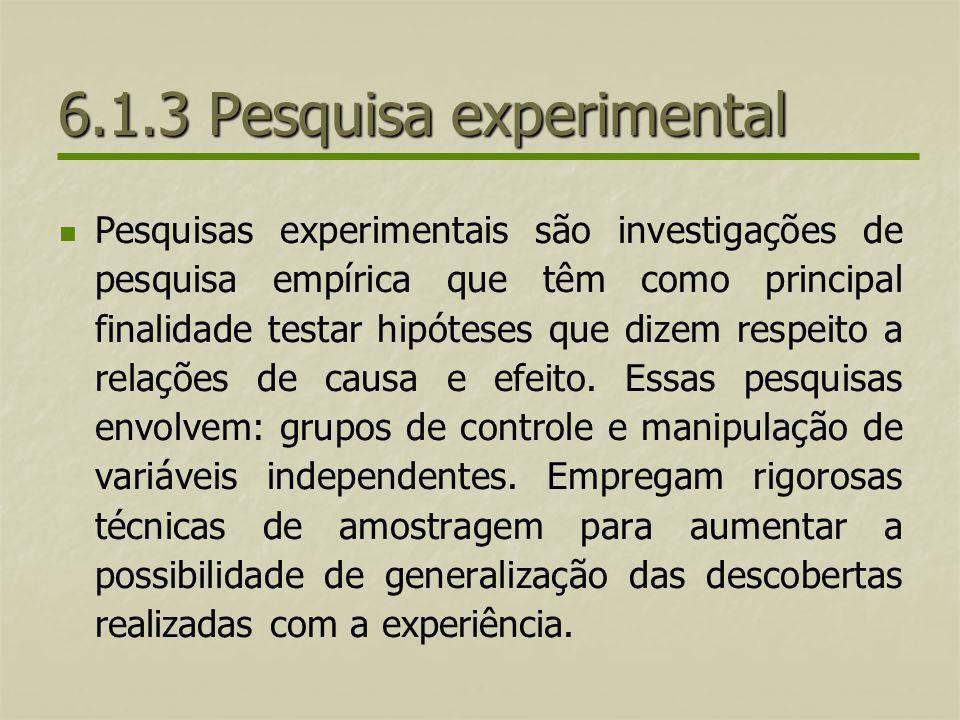 6.1.3 Pesquisa experimental Pesquisas experimentais são investigações de pesquisa empírica que têm como principal finalidade testar hipóteses que dize