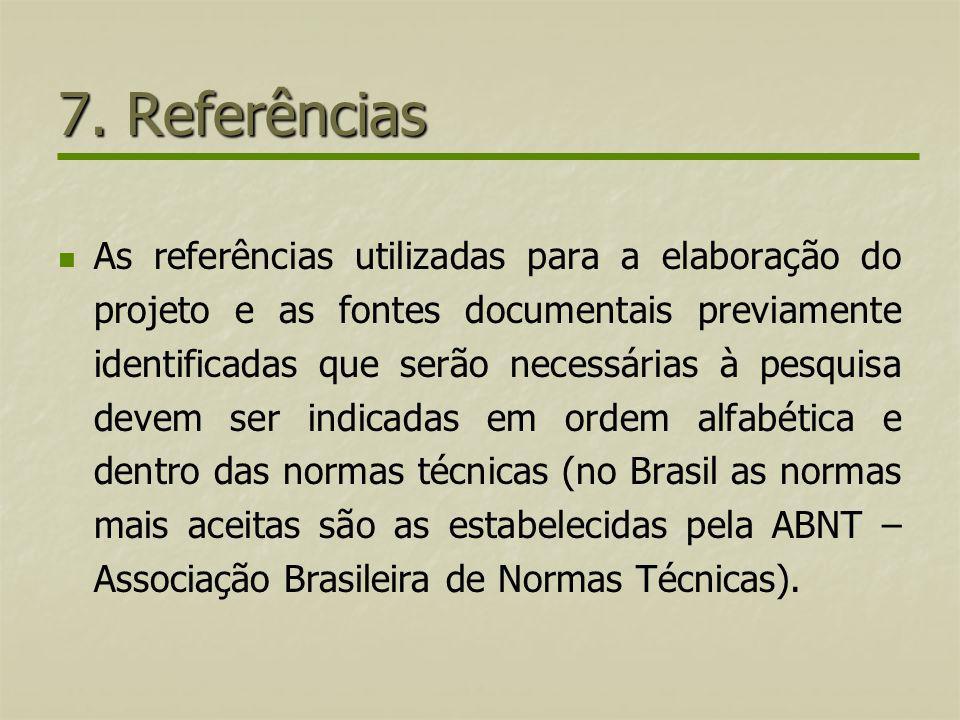 7. Referências As referências utilizadas para a elaboração do projeto e as fontes documentais previamente identificadas que serão necessárias à pesqui