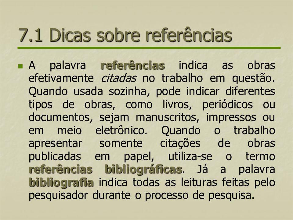7.1 Dicas sobre referências referências referências bibliográficas bibliografia A palavra referências indica as obras efetivamente citadas no trabalho