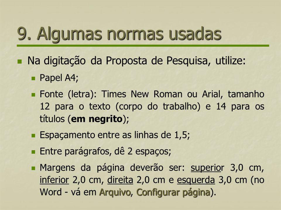 9. Algumas normas usadas Na digitação da Proposta de Pesquisa, utilize: Papel A4; Fonte (letra): Times New Roman ou Arial, tamanho 12 para o texto (co