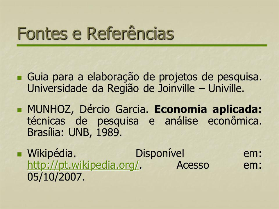 Fontes e Referências Guia para a elaboração de projetos de pesquisa. Universidade da Região de Joinville – Univille. MUNHOZ, Dércio Garcia. Economia a