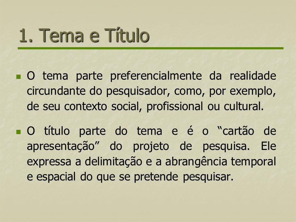 1. Tema e Título O tema parte preferencialmente da realidade circundante do pesquisador, como, por exemplo, de seu contexto social, profissional ou cu