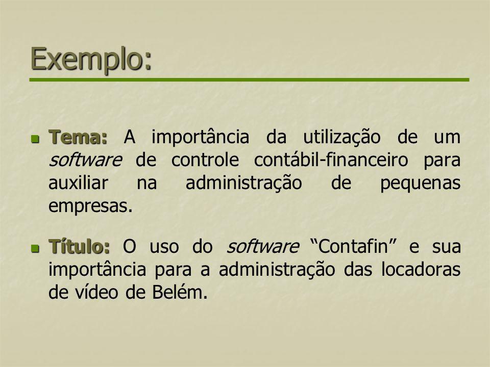 Exemplo: Tema: Tema: A importância da utilização de um software de controle contábil-financeiro para auxiliar na administração de pequenas empresas. T