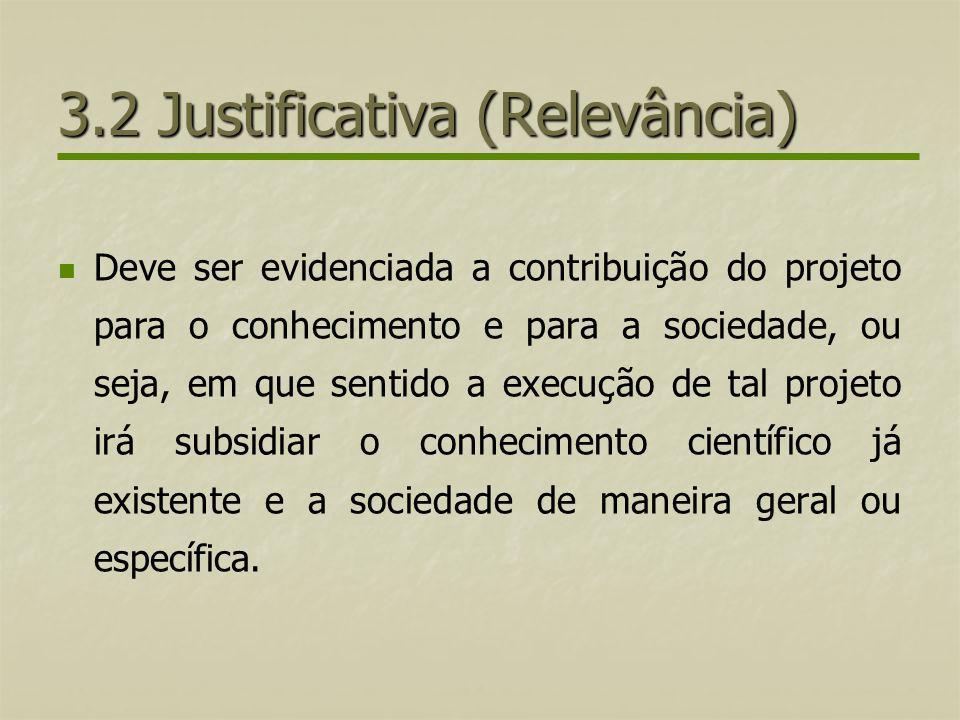 3.2 Justificativa (Relevância) Deve ser evidenciada a contribuição do projeto para o conhecimento e para a sociedade, ou seja, em que sentido a execuç