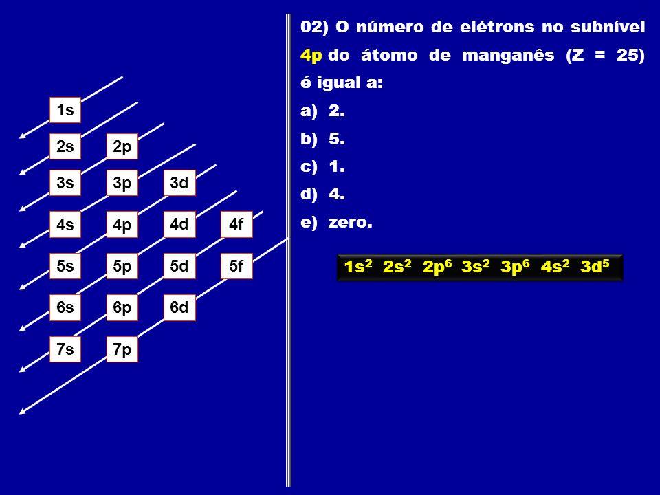 1s 2s2p 3s3p3d 4s4p 4d4f 5s5p5d5f 6s6p6d 7p7s 02) O número de elétrons no subnível 4p do átomo de manganês (Z = 25) é igual a: a) 2. b) 5. c) 1. d) 4.