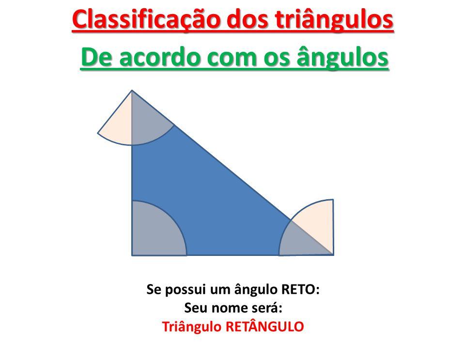 Classificação dos triângulos De acordo com os ângulos Se possui um ângulo RETO: Seu nome será: Triângulo RETÂNGULO