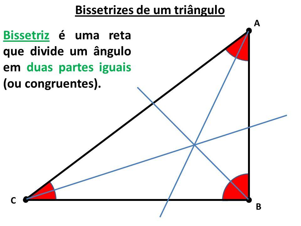 Bissetrizes de um triângulo Bissetriz é uma reta que divide um ângulo em duas partes iguais (ou congruentes). A C B