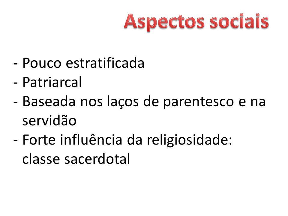 -Pouco estratificada -Patriarcal -Baseada nos laços de parentesco e na servidão -Forte influência da religiosidade: classe sacerdotal