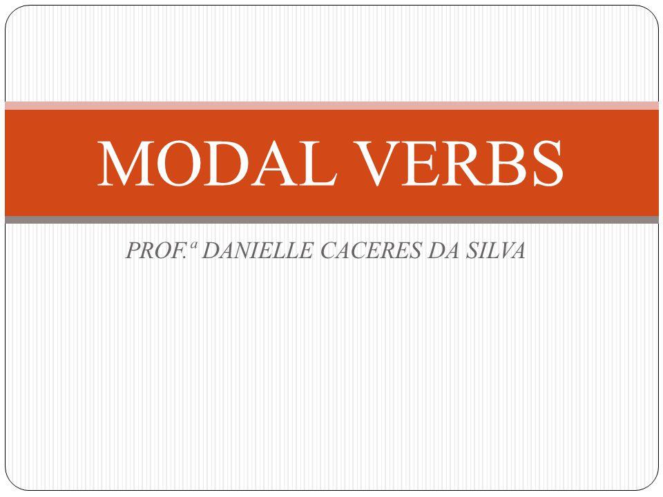 PROF.ª DANIELLE CACERES DA SILVA MODAL VERBS