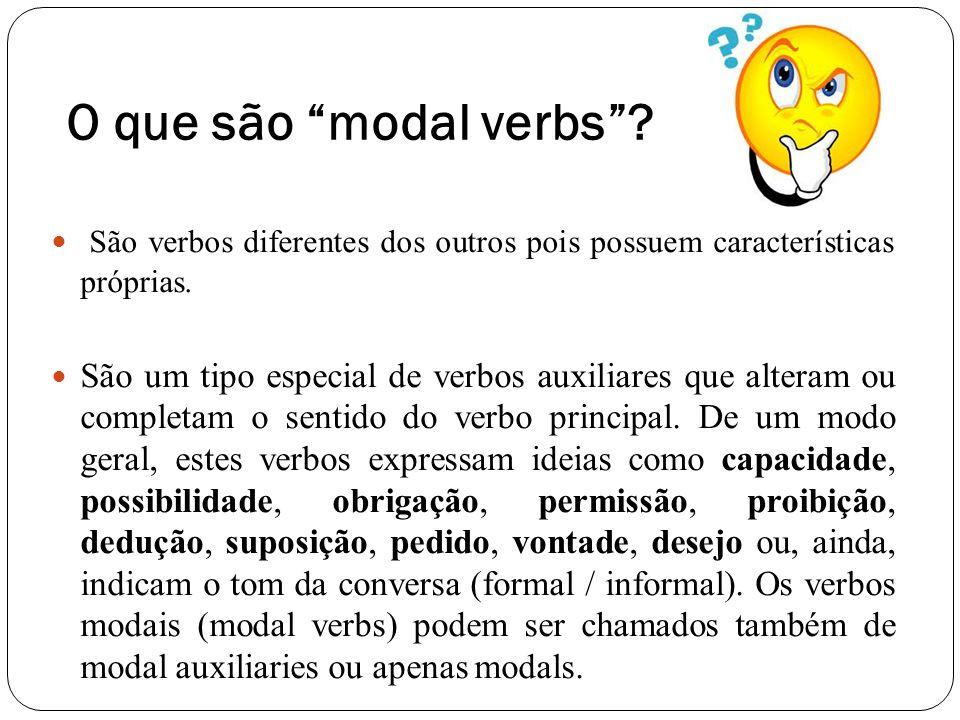 O que são modal verbs.São verbos diferentes dos outros pois possuem características próprias.