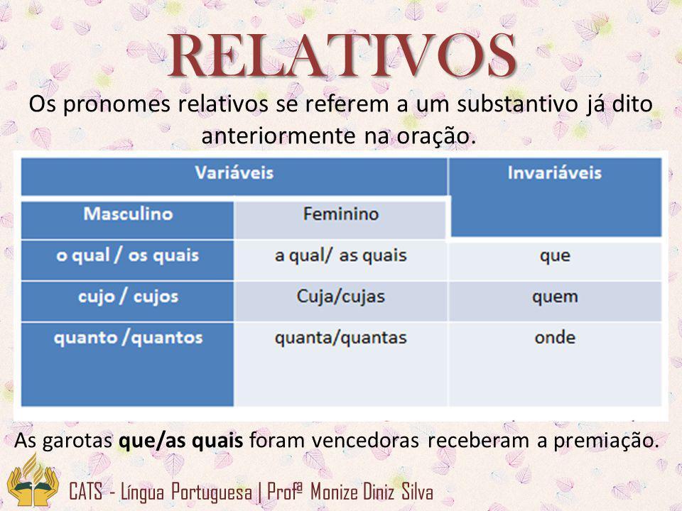CATS - Língua Portuguesa | Profª Monize Diniz Silva RELATIVOS Os pronomes relativos se referem a um substantivo já dito anteriormente na oração.