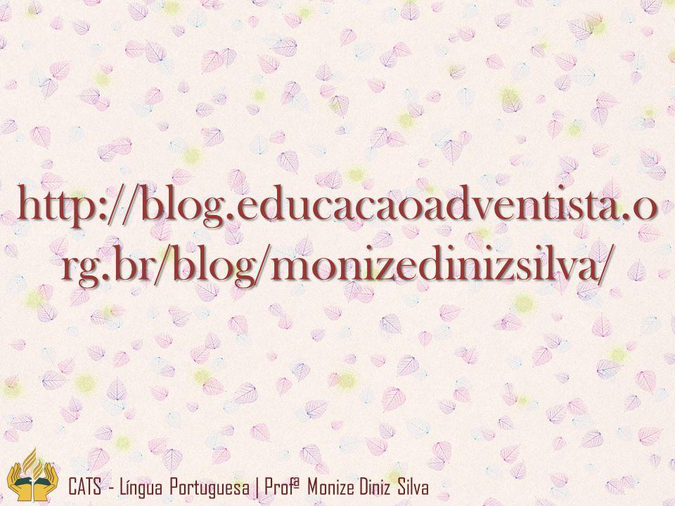 http://blog.educacaoadventista.o rg.br/blog/monizedinizsilva/ CATS - Língua Portuguesa | Profª Monize Diniz Silva