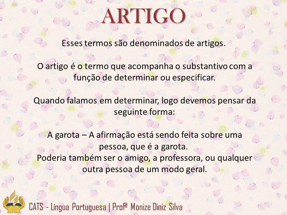 ARTIGO CATS - Língua Portuguesa | Profª Monize Diniz Silva Já a palavra especificar, significa que estamos nos referindo a uma pessoa, objeto, animal ou a qualquer outro ser, de maneira particular.