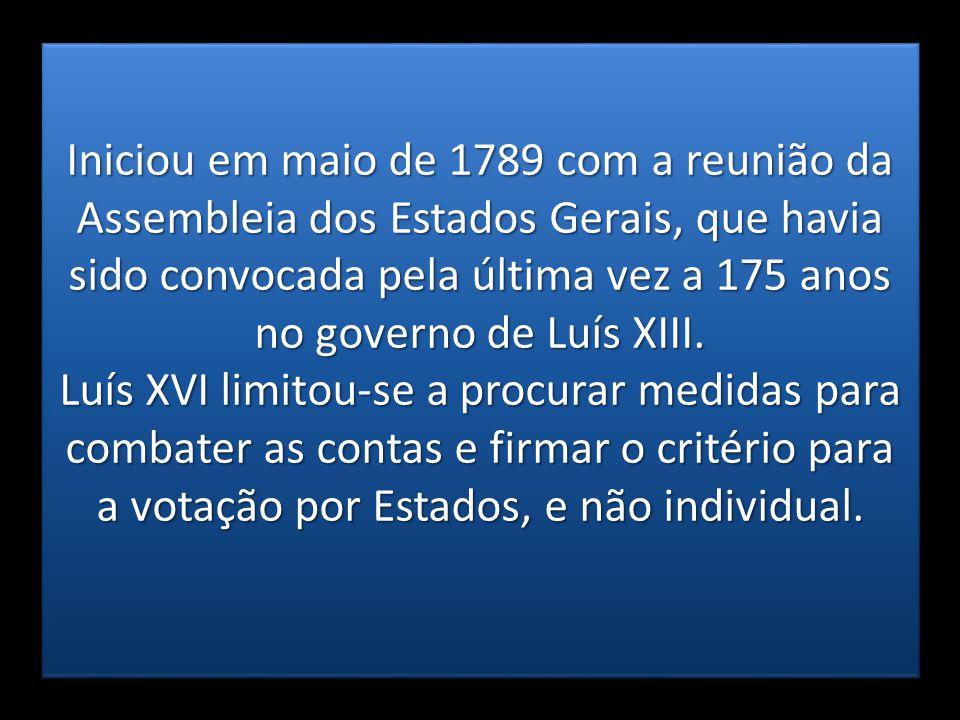 Iniciou em maio de 1789 com a reunião da Assembleia dos Estados Gerais, que havia sido convocada pela última vez a 175 anos no governo de Luís XIII. L
