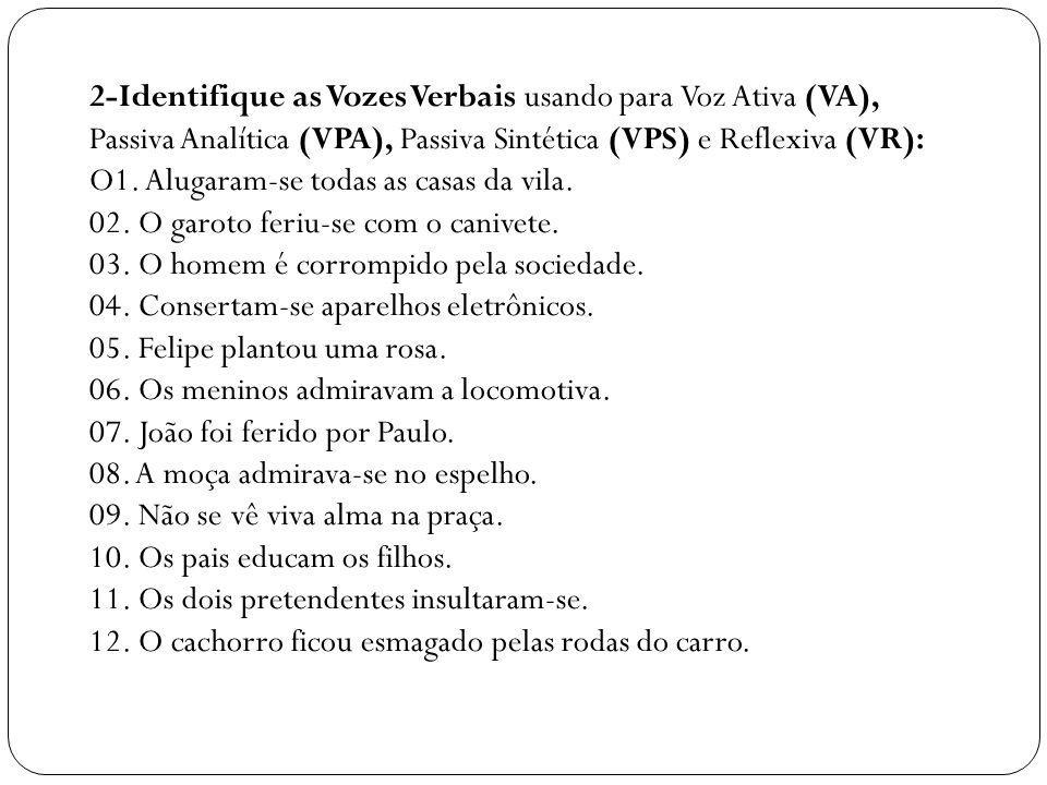 2-Identifique as Vozes Verbais usando para Voz Ativa (VA), Passiva Analítica (VPA), Passiva Sintética (VPS) e Reflexiva (VR): O1. Alugaram-se todas as