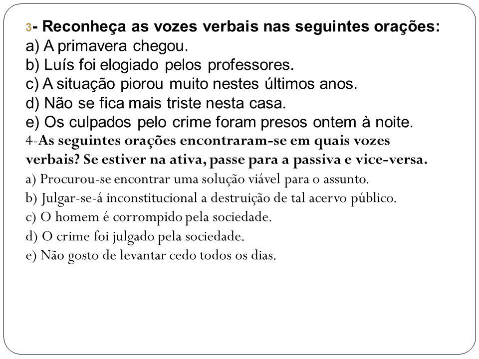 Gabarito: 1- 1-Voz Passiva Analítica 2-Voz reflexiva 3-Voz Passiva Pronominal 4-Voz Ativa Voz Reflexiva Recíproca 2- O1.